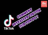 Comment faire pour installer TikTok sur son PC ?